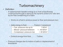 compressibility definition. 2 turbomachinery definition: \u2013a turbomachine transfers energy to or from a fluid flowing continuously through casing by the dynamic action of rotor compressibility definition o