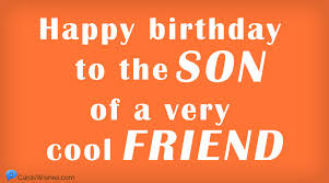 I am proud you are my son. Happy Birthday Wishes For A Friend S Son A Sweet List