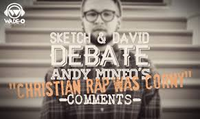Christian Rap Quotes Best Of Sketch And David Debate Andy Mineo's Christian Rap Was Corny