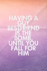 Quotes About Male Friendship Having a guy bestfriend is the bomb Until you fall for him 91