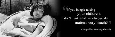 Jackie Kennedy Quotes Impressive Quote Jackie Kennedy Mother Quotes