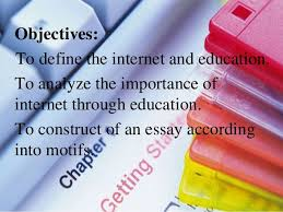 the internet and education objectives to define the internet and education to analyze the importance of internet through