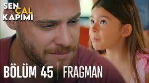 Sen Çal Kapımı 45.Bölüm Fragmanı | Beni Sevmiyormusun Serkan Bolat ! -  YouTube