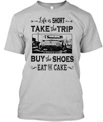 Life Short Take Trip Buy Shoes Eat Cake Life Is Short Take The