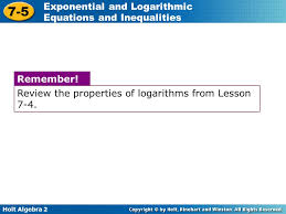 review the properties of logarithms from lesson 7 4 24 example 3a solving logarithmic equations