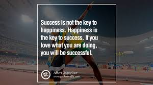motivational poster quotes for small medium startup business success is not the key to happiness happiness is the key to success if you love what you are doing you will be successful albert schweitzer