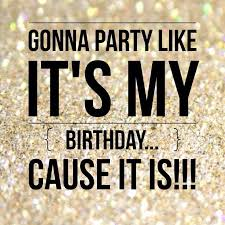 My Birthday Quotes Best Gonna Party Like It's My Birthdaycause It Is Pictures Photos