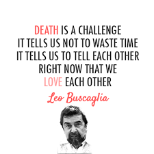 Death And Love Quotes Gorgeous Leo Buscaglia Quote About Love Life Death Challenge CQ