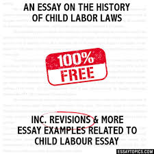 essay on the history of child labor laws an essay on the history of child labor laws