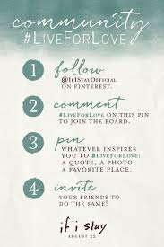 best images about if i stay live for love community board on join our community board and share what inspires you to liveforlove step 1