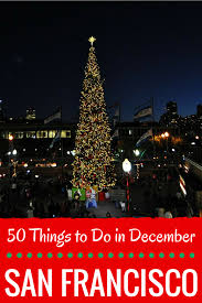 Castro Valley Christmas Tree Lighting 50 Things To Do In San Francisco In December Christmas In