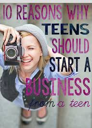 best business communication skills ideas  10 reasons why teens should start a business