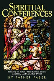 spiritual conferences including fr faber s most famous essays spiritual conferences including fr faber s most famous essays kindness death and self deceit faber 9780895550798 com books