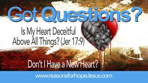 Is My Heart Wicked and Deceitful Above All Things? (Jer 17:9) Don't I Have  a New Heart? » Reasons for Hope* Jesus