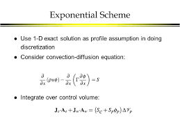 8 exponential scheme l use 1 d exact solution as profile assumption in doing discretization l consider convection diffusion equation l integrate over