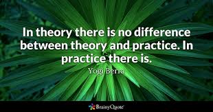 In Theory There Is No Difference Between Theory And Practice In Mesmerizing Practice Quotes