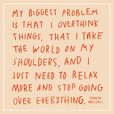 Teresa Driscoll Quote My Biggest Problem Is That I Overthink T