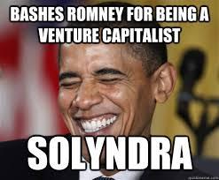 Bashes Romney for being a venture capitalist solyndra - Scumbag ... via Relatably.com