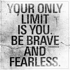 Your Only Limit Is You Be Brave And Fearless Motivational Gym Quotes