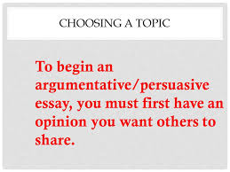 choosing a topic for an essay writing the argumentativepersuasive essay choosing a topic to  choosing a