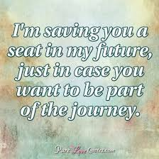 Saving Quotes Simple I'm Saving You A Seat In My Future Just In Case You Want To Be Part
