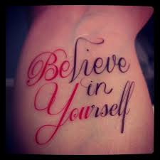 Believe In Yourself Tattoo Be You Tattoos Tattoos