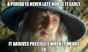 A period is never late nor is it early, It arrives precisely when ... via Relatably.com