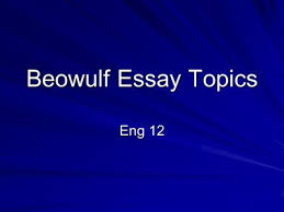 prepare to p about beowulf the stuff of legends ppt  beowulf essay topics eng 12