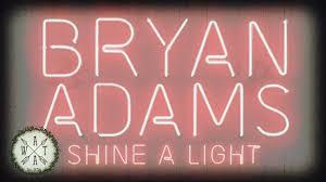 Bryan Adams Shine A Light Tour Setlist Bryan Adams Shine A Light Tour Nottingham Motorpoint Arena