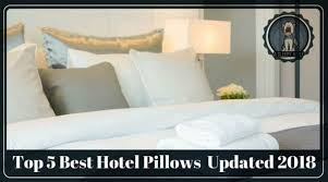 best hotel pillows 2019 top 5 types of