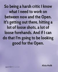 alicia molik quotes quotehd so being a harsh critic i know what i need to work on between now and