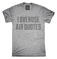T Shirt Quotes Extraordinary Air Quotes TShirt Hoodie Tank Top Chummy Tees