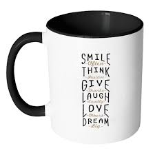Smile Often Think Positive Give Thanks Laugh Loudly Love Others Dream Big Inspirational Motivational Quotes 11oz Accent Coffee Mug7 Colors