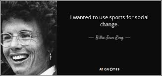 Social Change Quotes Custom Billie Jean King Quote I Wanted To Use Sports For Social Change
