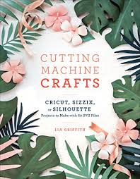 cutting machine crafts with your cricut sizzix or silhouette cutting machine projects