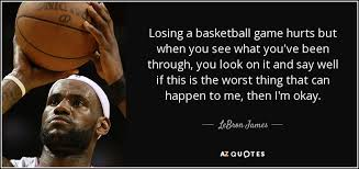 Quotes About Losing Stunning LeBron James Quote Losing A Basketball Game Hurts But When You See