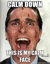 calm down This is my calm face - american psycho | Meme Generator via Relatably.com