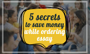 secrets to save your money while using essay writing services  5 secrets to save your money while ordering essay