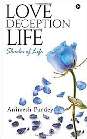 Love Deception Life Shades Of Life Animesh Pandey 40 Cool Love Deception