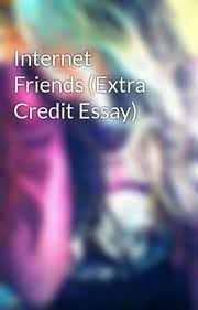 internet friends extra credit essay sophia wattpad internet friends extra credit essay
