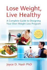 Lose Weight, Live Healthy: A Complete Guide to Designing Your Own ...