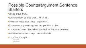 argumentative essay a counterargument argumentative essay  possible counterargument sentence starters  critics argue that  while it might be true that