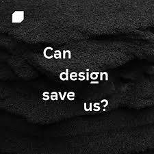 Can design save us?