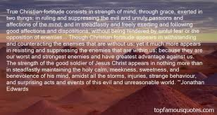 Being A True Christian Quotes Best Of True Christian Fortitude Consists In Strength Of Mind