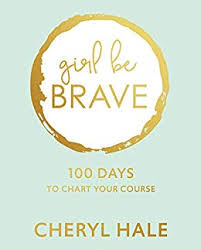 Girl Be Brave 100 Days To Chart Your Course