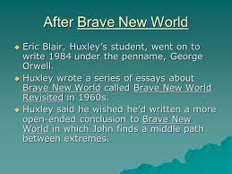brave new world by aldous huxley ppt video online after brave new world eric blair huxley s student went on to write 1984 under