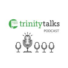 Trinity Talks Podcast