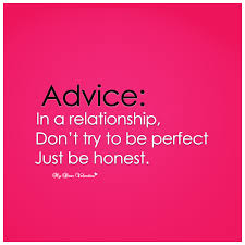 Honesty Quotes Extraordinary In A Relationship Don't Try To Be Perfect Just Be Honest Quotes