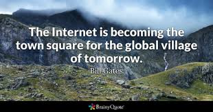 village quotes brainyquote the internet is becoming the town square for the global village of tomorrow bill