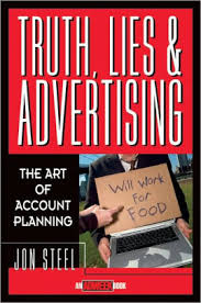 truth lies and advertising the art of account planning edition 1